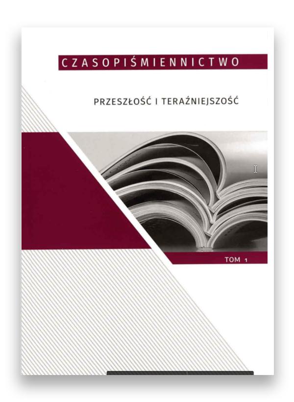 czasop_1 Czasopiśmiennictwo – przeszłość i teraźniejszość, tom 1